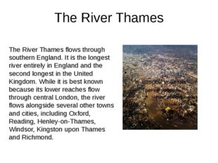 The River Thames The River Thames flows through southern England. It is the l