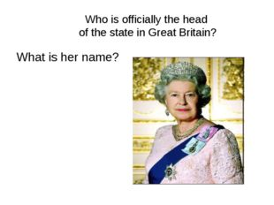 Who is officially the head of the state in Great Britain? What is her name?