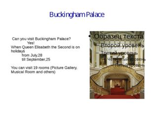 Buckingham Palace Can you visit Buckingham Palace? Yes! When Queen Elisabeth
