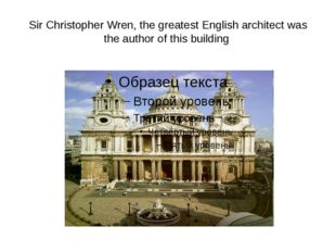 Sir Christopher Wren, the greatest English architect was the author of this b