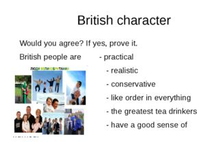 British character Would you agree? If yes, prove it. British people are - pr