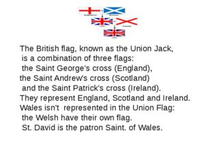 The British flag, known as the Union Jack, is a combination of three flags: t