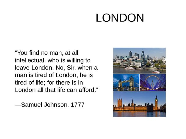 "LONDON ""You find no man, at all intellectual, who is willing to leave London..."