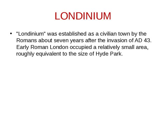 "LONDINIUM ""Londinium"" was established as a civilian town by the Romans about..."