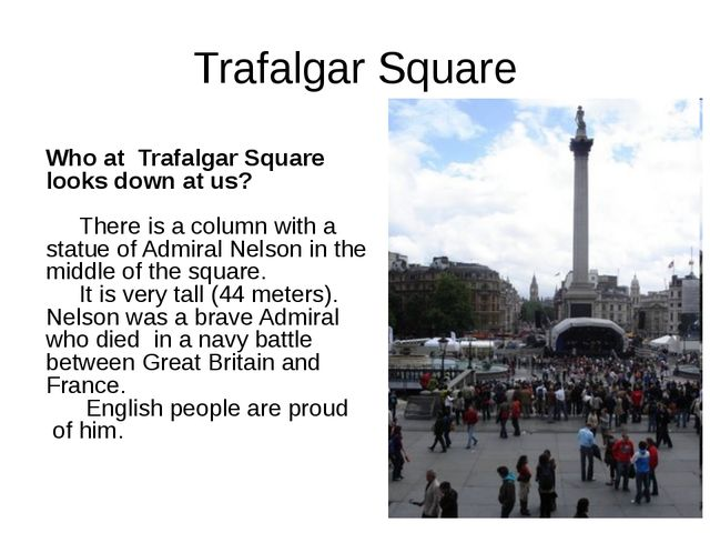 Trafalgar Square Who at Trafalgar Square looks down at us? There is a column...