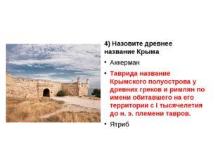 4) Назовите древнее название Крыма Аккерман Таврида название Крымского полуос