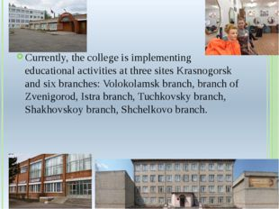 филиалы Currently, the college is implementing educational activities at thre