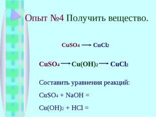 Опыт №4 Получить вещество. CuSO4 CuCl2 CuSO4 Cu(OH)2 CuCl2 Составить уравнени
