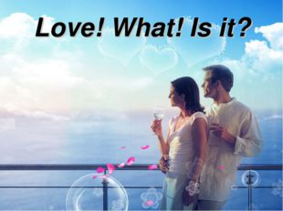 Love! What! Is it?