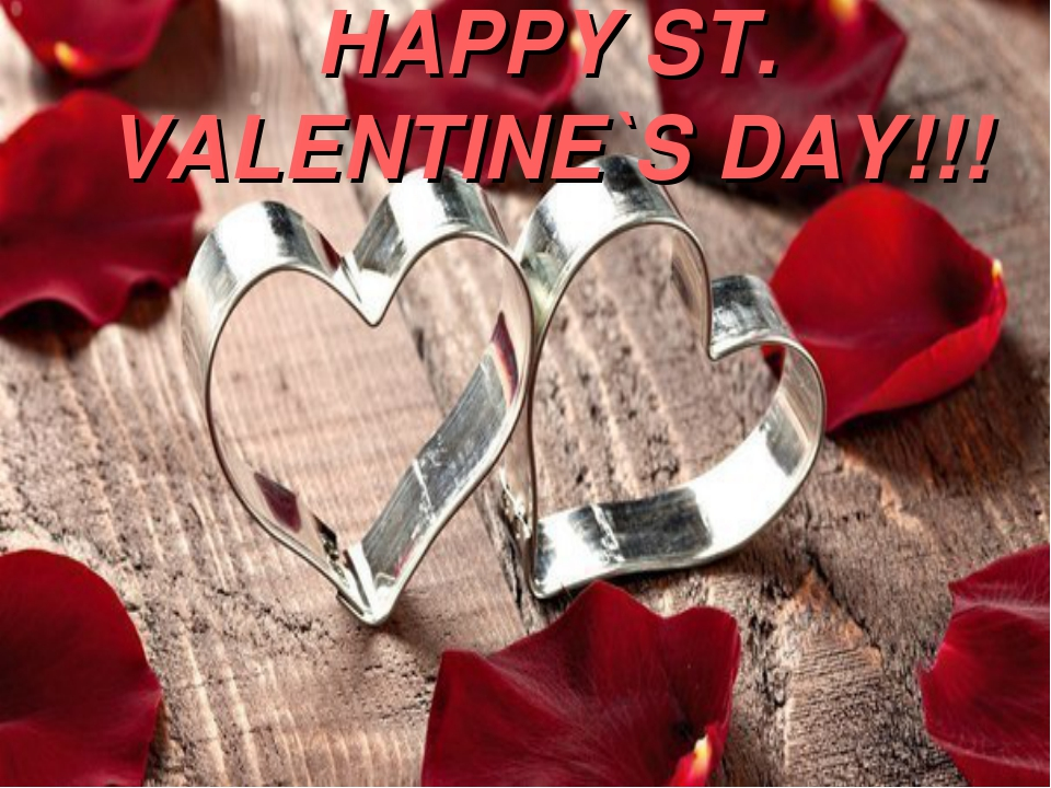 HAPPY ST. VALENTINE`S DAY!!!