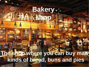 Bakery shop the shop where we can buy many kinds of bread, buns, pies the sho