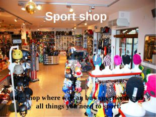 Sport shop the shop where we can buy sportwear and all things you need to spo