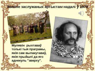 Званне заслужаных артыстам надалі ў 1979 г. Мулявін рыхтаваў толькі тыя прагр