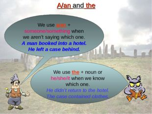 A/an and the We use a/an + someone/something when we aren't saying which one.