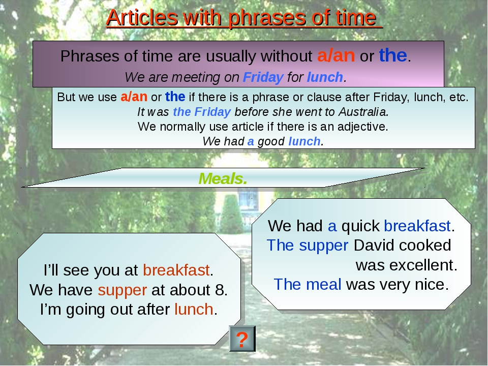 Articles with phrases of time Meals. Phrases of time are usually without a/an...