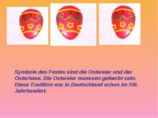 Symbole des Festes sind die Ostereier und der Osterhase. Die Ostereier muesse