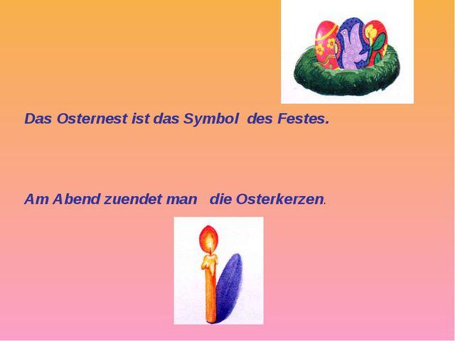 Das Osternest ist das Symbol des Festes. Am Abend zuendet man die Osterkerzen.