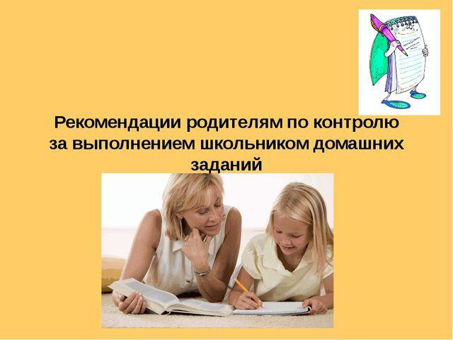 Рекомендации родителям по контролю за выполнением школьником домашних заданий