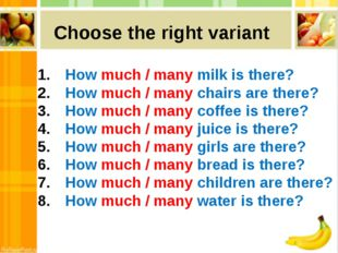 How much / many milk is there? How much / many chairs are there? How much /