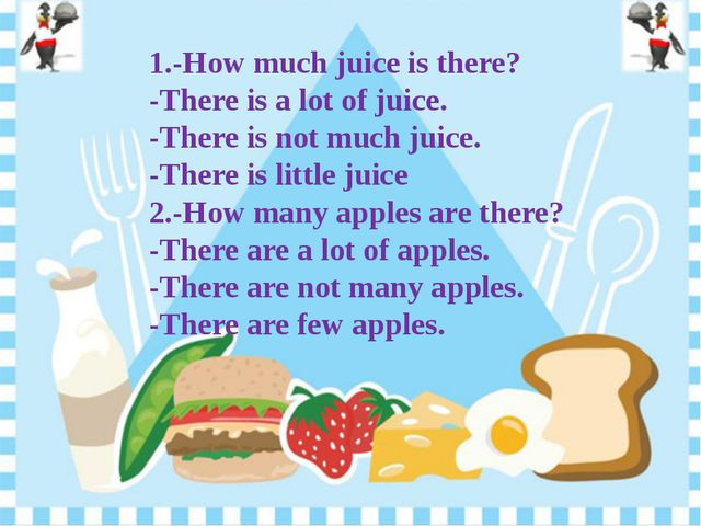 1.-How much juice is there? -There is a lot of juice. -There is not much jui...
