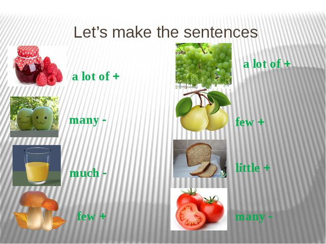 Let's make the sentences a lot of + many - few + many - little + few + much -...