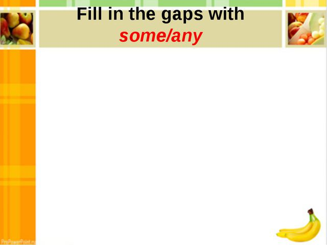 Fill in the gaps with some/any