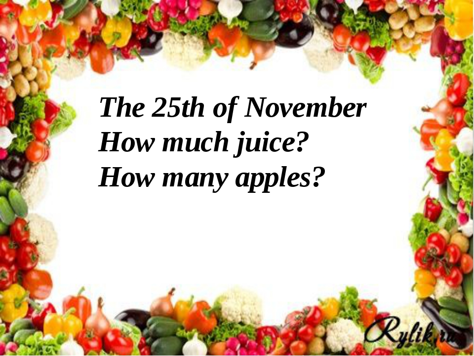 The 25th of November How much juice? How many apples?
