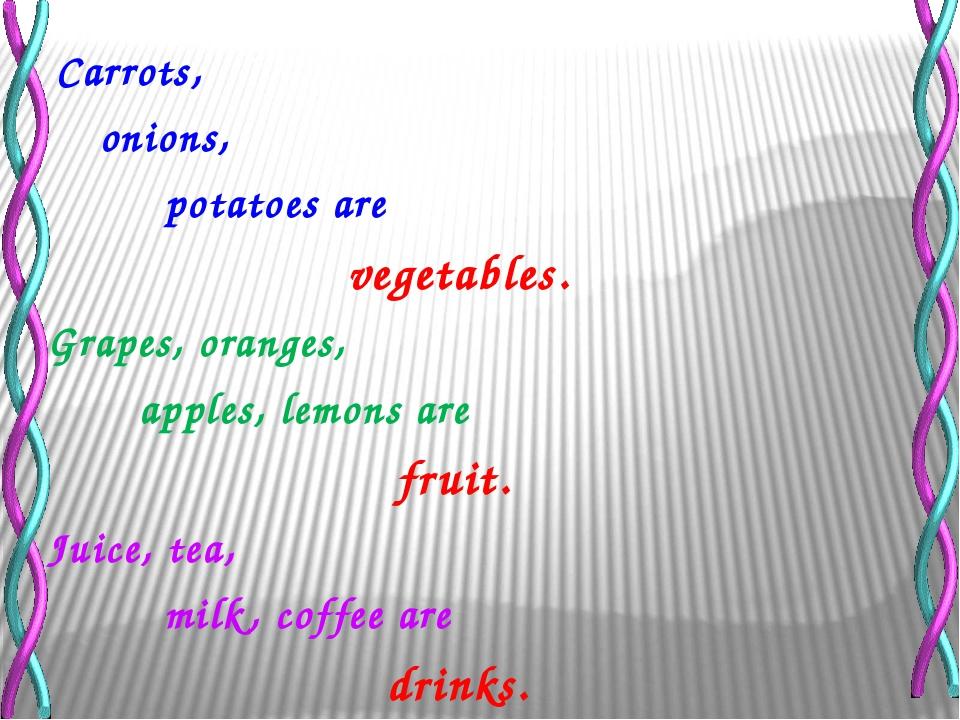 Carrots, onions, potatoes are vegetables. Grapes, oranges, apples, lemons ar...