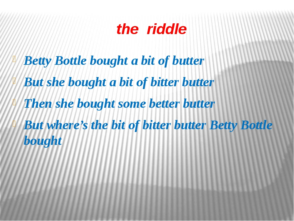the riddle Betty Bottle bought a bit of butter But she bought a bit of bitte...