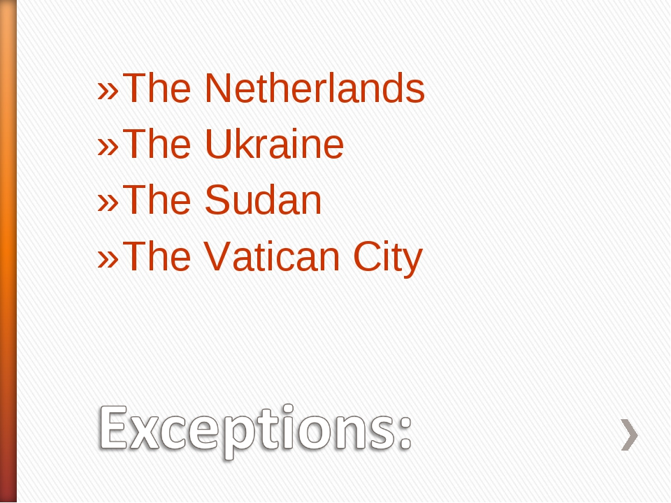 The Netherlands The Ukraine The Sudan The Vatican City