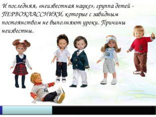 И последняя, «неизвестная науке», группа детей - ПЕРВОКЛАССНИКИ, которые с за