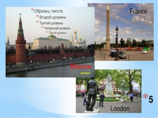 5 London Moscow France