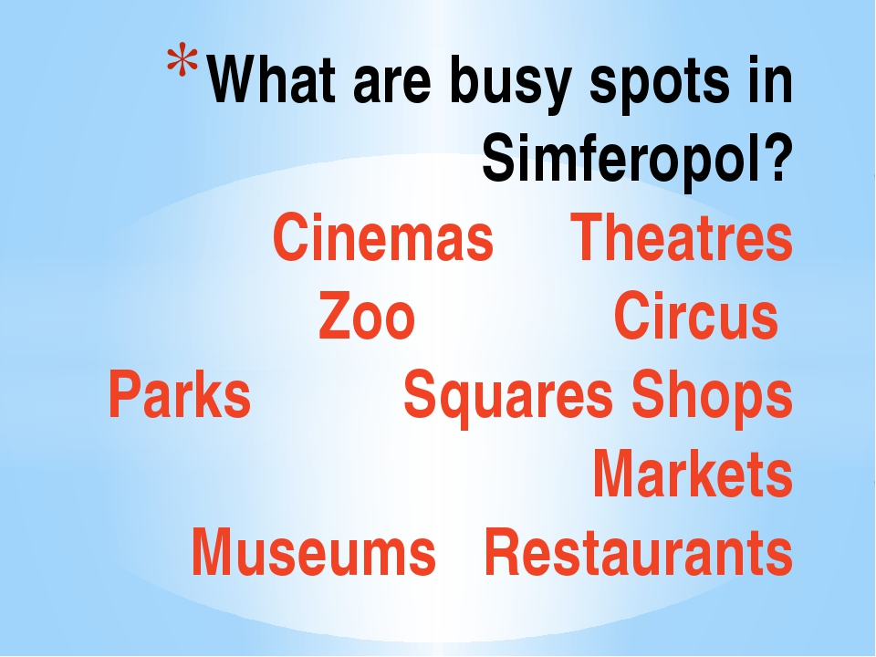 What are busy spots in Simferopol? Cinemas Theatres Zoo Circus Parks Squares...