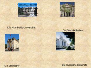 Die Humboldt-Universität Die Russische Botschaft Die Staatsbibliothek Die St