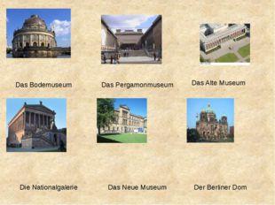Das Bodemuseum Das Pergamonmuseum Das Alte Museum Der Berliner Dom Das Neue
