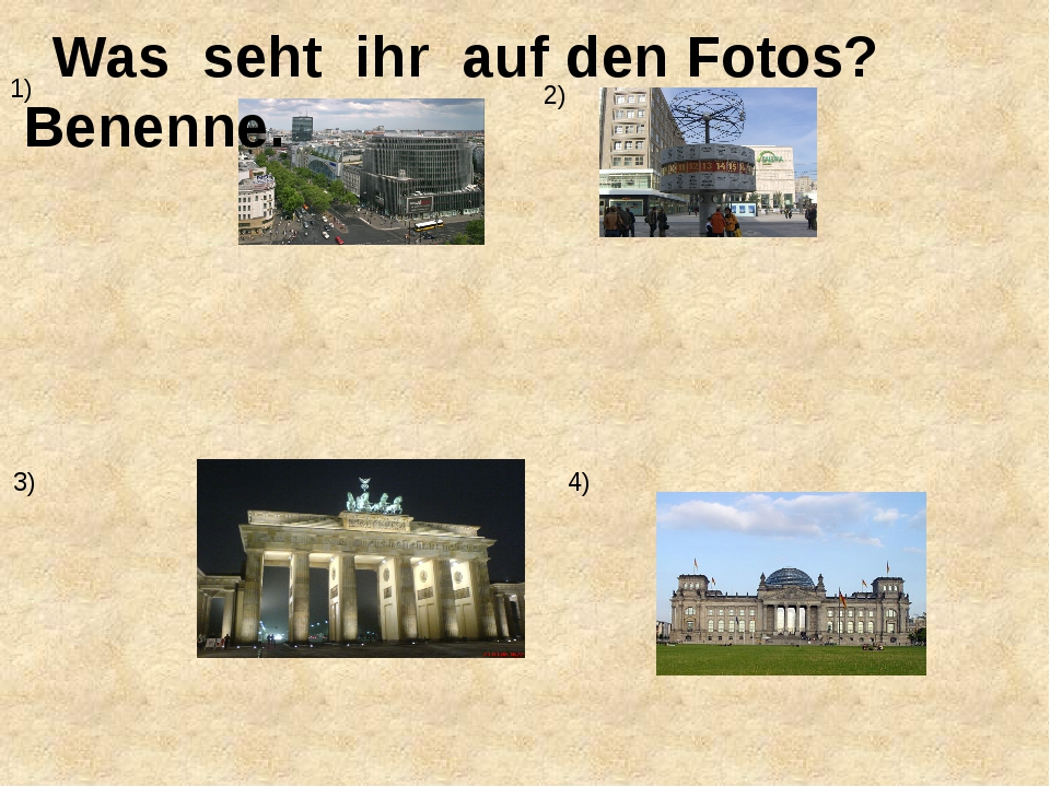 1) 2) 3) 4) Was seht ihr auf den Fotos? Benenne.