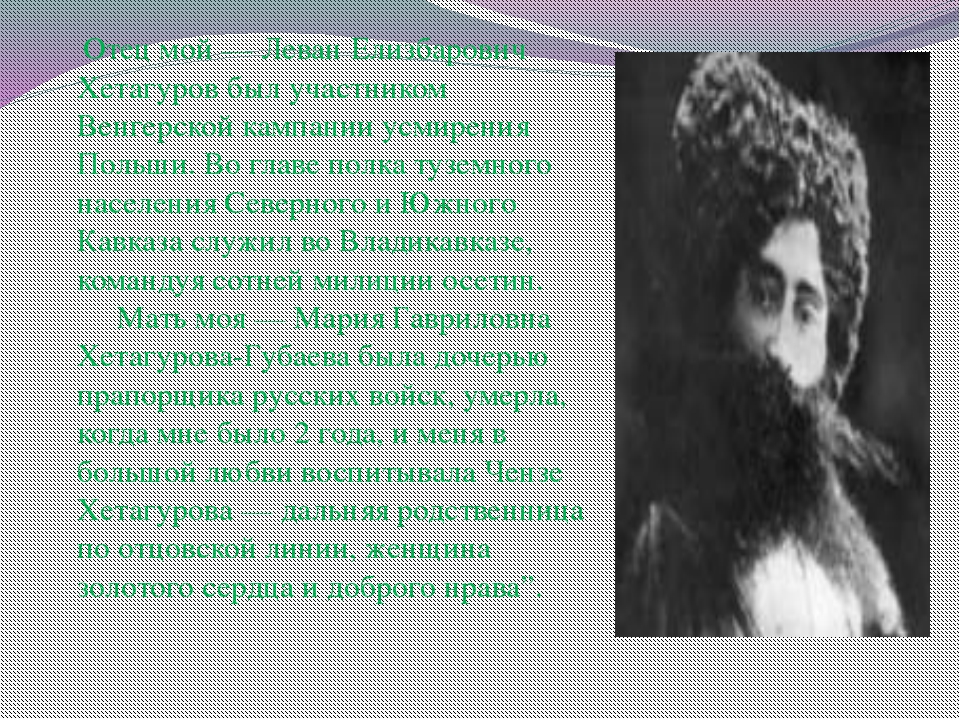 Отец мой — Леван Елизбарович Хетагуров был участником Венгерской кампании ус...