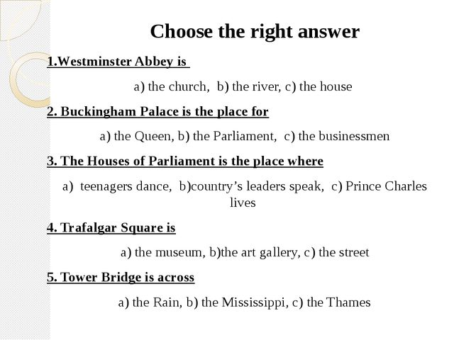 Choose the right answer 1.Westminster Abbey is a) the church, b) the river, c...