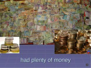 had plenty of money