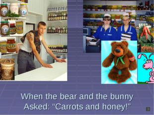 """When the bear and the bunny Asked: """"Carrots and honey!"""""""