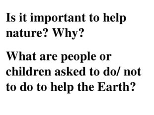 Is it important to help nature? Why? What are people or children asked to do/