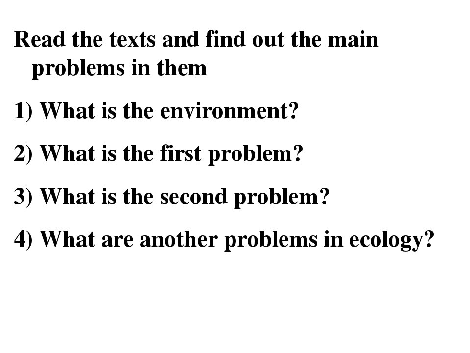 Read the texts and find out the main problems in them What is the environment...