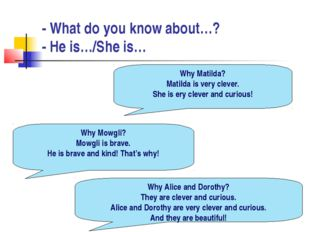 - What do you know about…? - He is…/She is… Why Matilda? Matilda is very clev
