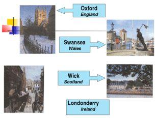 Londonderry Ireland Oxford England Swansea Wales Wick Scotland