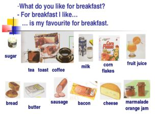 What do you like for breakfast? - For breakfast I like… … is my favourite for