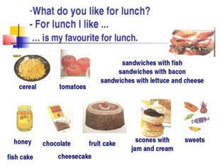 What do you like for lunch? - For lunch I like ... … is my favourite for lunc