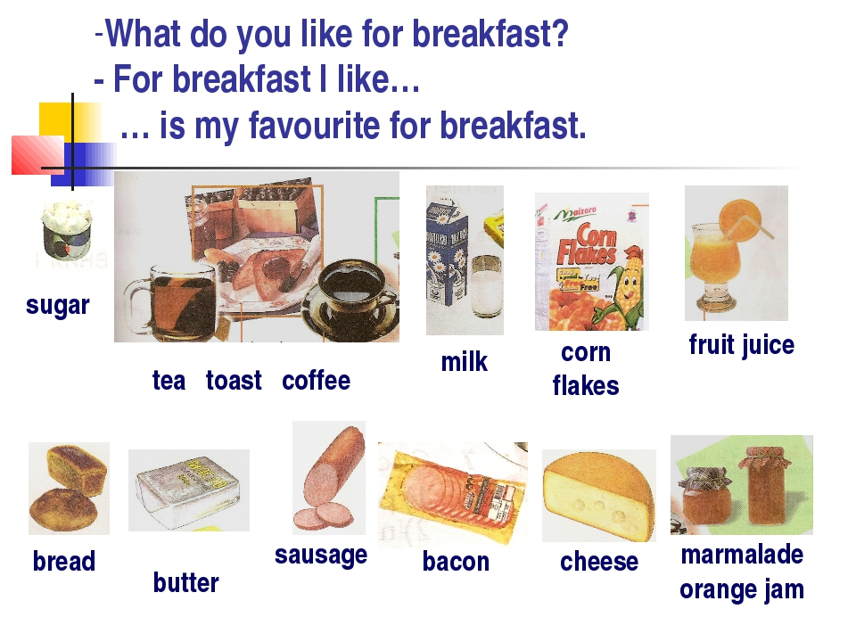 What do you like for breakfast? - For breakfast I like… … is my favourite for...