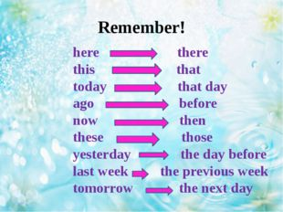 Remember! here there this that today that day ago before now then these those