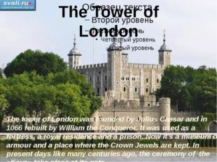 The Tower of London The tower of London was founded by Julius Caesar and in