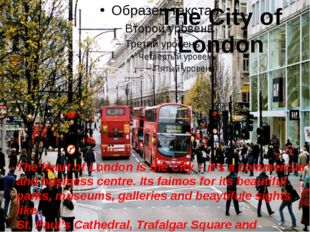 The City of London The heart of London is the City – it's a commercial and b